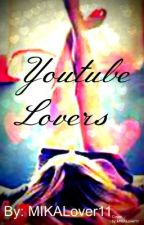 Youtube Lovers by KaylaIsNotOnFire1