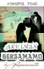 AKU INGIN BERSAMAMU( Revisi) by rosniawati