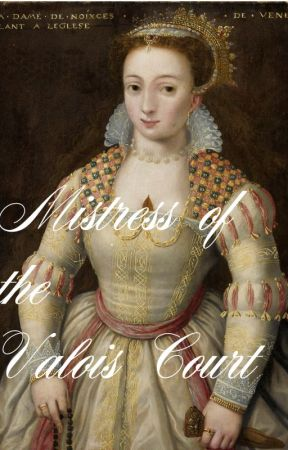 Mistress of the Valois Court by lauraf19