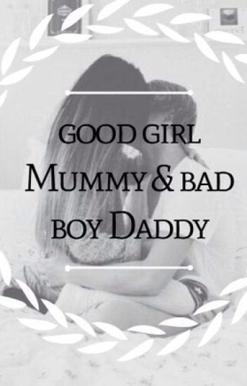 good girl Mummy and bad boy Daddy.