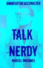 TALK NERDY: Marcel Styles imagines by aquahoran