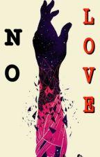 NO LOVE by flowsx