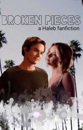 Broken- Haleb Fanfiction