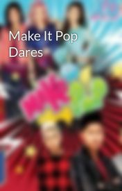 Make It Pop Dares by make_it_pop_fan