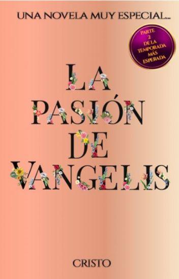 La pasión de Vangelis  Parte #2 de la Saga Mon.