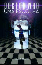 DOCTOR WHO: Uma Escolha by ThiagoDeLuna