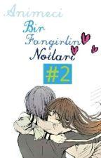 Animeci Bir Fangirlin Notları #2 by cutemixer22