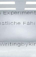 Das Experiment, künstliche Fähigkeit. *pausiert* by Writingkingmv