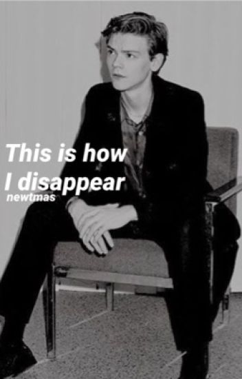 This is how I disappear (newtmas)