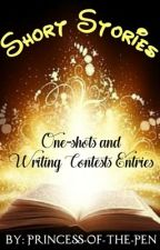 Short Stories (One-Shots and Writing Contests Entries) by Princess-of-the-Pen