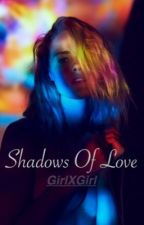 Shadows Of Love (GirlxGirl) [COMPLETED]  by Reassuringly