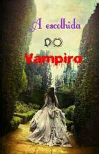 A escolhida do Vampiro  by MarySntos