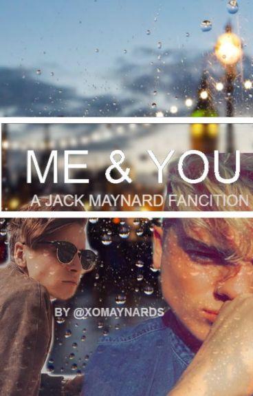 Me & You // A Jack Maynard Fan Fic.