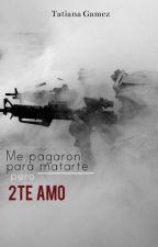 Me pagaron para matarte, pero TE AMO -ZM&Tu-2T by Anoniimous5