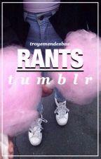 rants • tumblr by troyemendesbae