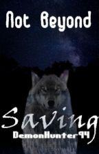 Not Beyond Saving by DemonHunter94