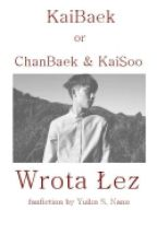 ✔ Wrota Łez || ChanBaek/KaiBaek/KaiSoo by YuikoNano