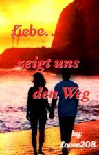 Liebe zeigt uns den Weg ♡ by Lovee208