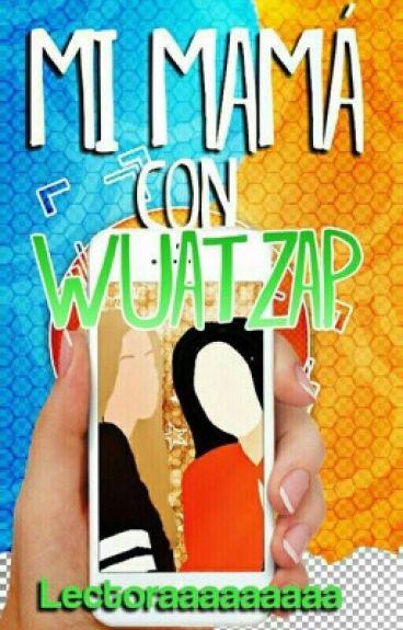 Mi mamá con 'Wuatzap'   TERMINADA. ♥   #Wattys2016