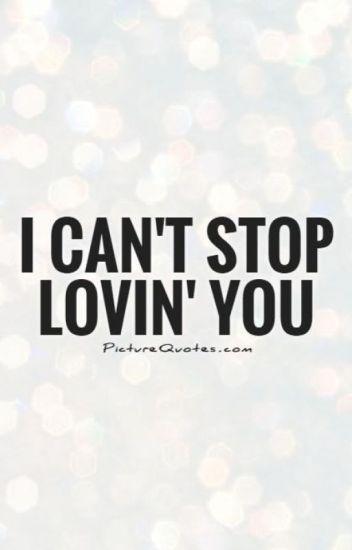 I Cant Stop Loving You Naomi107 Wattpad