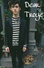 Dear Troye; tronnor. || Terminada by troyexmatty