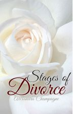 Stages of Divorce by MoetChampagne