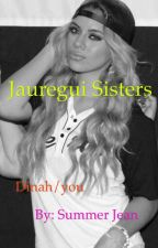 Jauregui sisters Dinah/you  by sweetredemption97