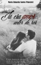 Já Era Amor Antes De Ser  by Dudapimentel20