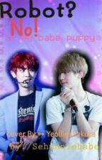 Robot ? No,iz My Babe Puppy [completed] by Sehunniebabe