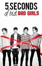 5 Seconds Of  Bid Bad Girls by pjotwdthg