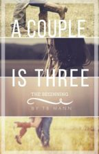 A Couple is Three: The Beginning (book 1 & 2 Completed) by Tabs95