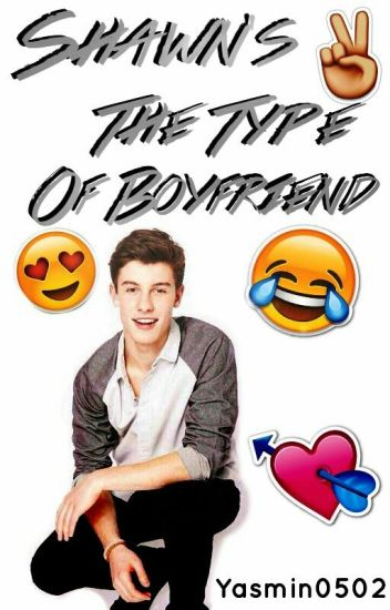 Shawn's The Type Of Boyfriend
