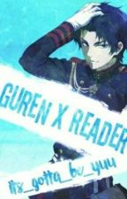 Guren X Reader (Completed) by its_gotta_be_yuu
