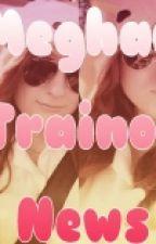 Meghan Trainor News  by ArelyVzquezTijerina