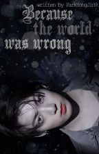 Because the World Was Wrong: jjk + pjm by ParkYongJin9