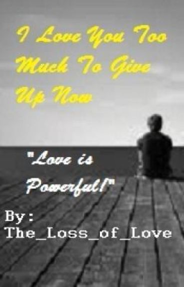 I Love You Too Much to Give Up Now (BoyxBoy)*Complete*