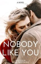 Nobody Like You by SugarsweetJackie