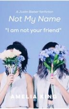 Not My Name ✔️ - Justin Bieber Fanfiction by KingAms