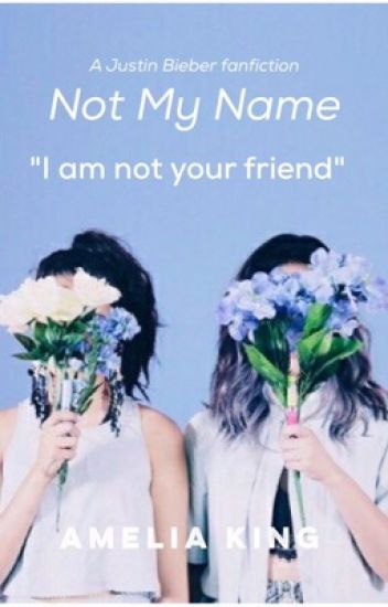 Not My Name ✔️ - Justin Bieber Fanfiction