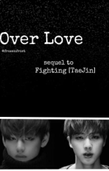 Over Love (Sequel To Fighting [TaeJin])