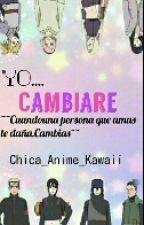 yo...cambiare (NaruHina, SasuSaku, InoSai, ShikaTema)  by Chica_Anime_Kawaii