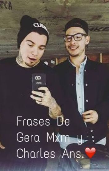 Frases De Gera Mxm Y Charles Ans Monse Hood Wattpad