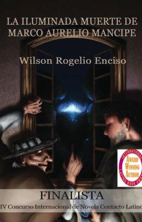 La iluminada muerte de Marco Aurelio Mancipe (De mala prosapia) by WilsonRogelioEnciso