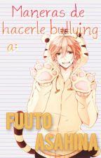 Maneras de hacerle bullying a: Fuuto Asahina. by Saarutobi