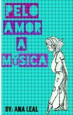 Pelo Amor A Música (Em Revisão) by Any_leal2004