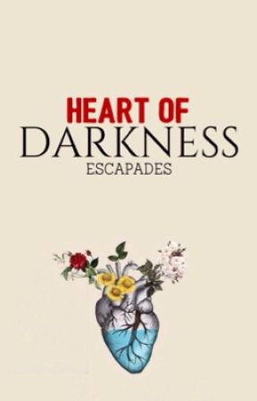 Heart of Darkness[coming soon] by escapades
