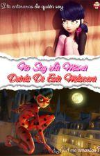 No Soy La Misma Detrás De Esta Máscara •Miraculous LadyBug• by MariaEMH