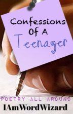 Confessions of A Teenager  by IAmWordWizard