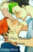 Love Him Behind The Screen (Septiplier Fanfic) (boyxboy) by ArtisticWind