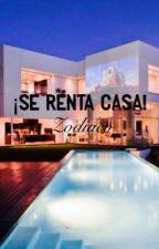 ¡Se renta casa! «Zodiaco» by -lachicadelosoneshot